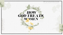 "Jeff Wells | Mothers Day 2019 ""How Jesus Treated Women"""
