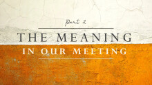 The Meaning In Our Meeting (part 2)